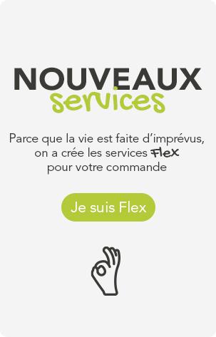 Services Flex : pour une commande qui vous ressemble