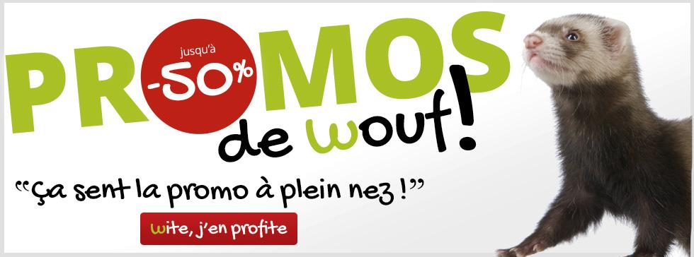 Des promos Wouf pour votre furet, wite !!!